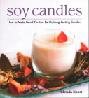 Soy Candles: How to Make Soy Wax Candles Cover Image