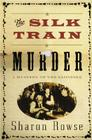 The Silk Train Murder: A Mystery of the Klondike Cover Image