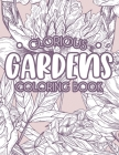 Glorious Gardens Coloring Book: Relaxing Gardening Coloring Pages for Hobbyists and Enthusiasts, A Plants and Flower Illustrations Collection to Color Cover Image