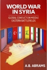 World War in Syria: Global Conflict on Middle Eastern Battlefields Cover Image