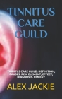 Tinnitus Care Guild: Tinnitus Care Guild: Definition, Causes, Risk Element, Effect, Diagnosis, Remedy Cover Image