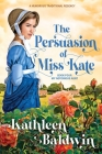 The Persuasion of Miss Kate: A Humorous Traditional Regency Romance Cover Image