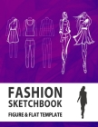 Fashion Sketchbook Figure & Flat Template: Easily Sketching and Building Your Fashion Design Portfolio with Large Female Croquis & Drawing Your Fashio Cover Image