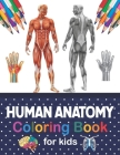 Human Anatomy Coloring Book For Kids: Human Body Anatomy Coloring Book For Kids, Boys and Girls and Medical Students. Human Body Coloring Book For Boy Cover Image