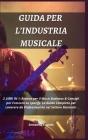 Guida Per l'Industria Musicale: 2 LIBRI IN 1: Risorse per il Music Business & Consigli per Crescere su Spotify. La Guida Completa per Lavorare da Prof Cover Image