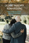 Older Parents Remarrying: Learn To Love Your Parent's New Spouse And Family: Second Chance Marriage Romance Books Cover Image