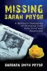 Missing Sarah Pryor: A Mother's Testimony of Choosing Love over Grief and Emptiness Cover Image