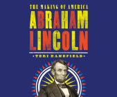 Abraham Lincoln: The Making of America Cover Image