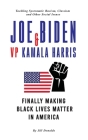 Joe Biden & VP Kamala Harris: Finally Making Black Lives Matter In America - Tackling Systematic Racism, Classism and Other Social Issues (Post-Trum Cover Image