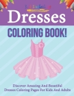 Dresses Coloring Book! Discover Amazing And Beautiful Dresses Coloring Pages For Kids And Adults Cover Image