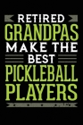 Retired Grandpas Make The Best Pickleball Players: 6x9 Ruled Notebook, Journal, Daily Diary, Organizer, Planner Cover Image