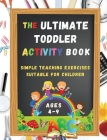 The Ultimate Toddler Activity Book: Simple teaching exercises suitable for children Cover Image