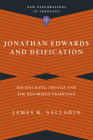 Jonathan Edwards and Deification: Reconciling Theosis and the Reformed Tradition (New Explorations in Theology) Cover Image