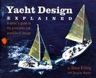 Yacht Design Explained: A Boat Owner's Guide to the Principles and Practice of Design Cover Image