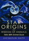 Star Origins and Wisdom of Animals: Talks with Animal Souls Cover Image