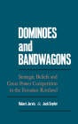 Dominoes & Bandwagons: Strategic Beliefs and Great Power Competition in the Eurasian Rimland Cover Image