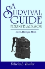 A Survival Guide For My Black Son: Love mom. Cover Image
