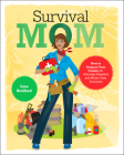 Survival Mom: How to Prepare Your Family for Everyday Disasters and Worst-Case Scenarios Cover Image