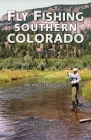 Fly Fishing Southern Colorado: An Angler's Guide (Pruett) Cover Image