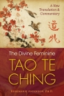 The Divine Feminine Tao Te Ching: A New Translation and Commentary Cover Image