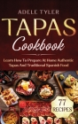 Tapas Cookbook: Learn How To Prepare At Home Authentic Tapas And Traditional Spanish Food Cover Image