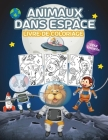 Animaux dans Espace Livre de Coloriage pour Enfants: Grand livre de coloriage sur les animaux de l'espace pour les garçons, les filles et les enfants. Cover Image