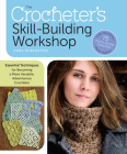 The Crocheter's Skill-Building Workshop: Essential Techniques for Becoming a More Versatile, Adventurous Crocheter Cover Image