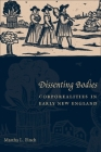 Dissenting Bodies: Corporealities in Early New England Cover Image