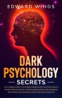 Dark Psychology Secrets: The Ultimate Guide To Stop Being Manipulated: Discover How To Defend From Deception, Covert Manipulation, And Sublimin Cover Image