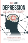 Depression and Anxiety Therapy: Master Your Emotions, Relieve Anxiety, How to Stop Worrying, Focus on Mindset and Mental Toughness, Eliminate Negative Cover Image