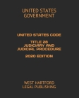 United States Code Title 28 Judiciary and Judicial Procedure 2020 Edition: West Hartford Legal Publishing Cover Image