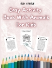 Easy Activity Book With Animals for Kids: Awesome Animals Activity Book for Toddlers Preschool Boys and Girls Cover Image