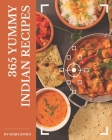 365 Yummy Indian Recipes: A Yummy Indian Cookbook for Your Gathering Cover Image