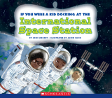 If You Were a Kid Docking at the International Space Station (If You Were a Kid) (Library Edition) Cover Image