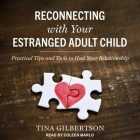 Reconnecting with Your Estranged Adult Child Lib/E: Practical Tips and Tools to Heal Your Relationship Cover Image