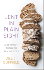 Lent in Plain Sight: A Devotion Through Ten Objects Cover Image