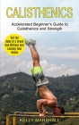 Calisthenics: Get the Body of a Greek God Without Ever Leaving Your House (Accelerated Beginner's Guide to Calisthenics and Strength Cover Image