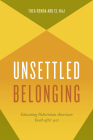 Unsettled Belonging: Educating Palestinian American Youth after 9/11 Cover Image