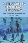 An A To Z Guidebook On Water-Based Military Selection: Tips, Tricks And Techniques You Should Know: Sport Science Books Cover Image