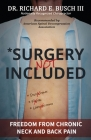 Surgery NOT Included: Freedom from Chronic Neck and Back Pain Cover Image