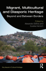 Migrant, Multicultural and Diasporic Heritage: Beyond and Between Borders (Key Issues in Cultural Heritage) Cover Image