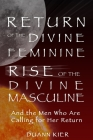 Return of the Divine Feminine, Rise of the Divine Masculine: And the Men Who Are Calling for Her Return Cover Image