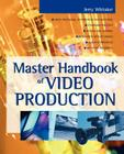 Master Handbook of Video Production (McGraw-Hill Video/Audio Engineering) Cover Image