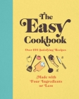 The Easy Cookbook: Over 100 Satisfying Recipes Made with Four Ingredients or Less Cover Image