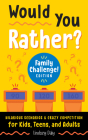 Would You Rather? Family Challenge! Edition: Hilarious Scenarios & Crazy Competition for Kids, Teens, and Adults (A Laugh and Think Book) Cover Image