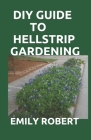 DIY Guide to Hellstrip Gardening: The Perfect Way To Create a Paradise between the Sidewalk and the Curb Cover Image