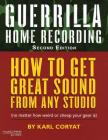 Guerrilla Home Recording: How to Get Great Sound from Any Studio (No Matter How Weird or Cheap Your Gear Is) Cover Image