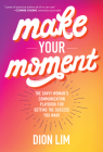 Make Your Moment: The Savvy Woman's Communication Playbook for Getting the Success You Want Cover Image