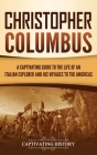 Christopher Columbus: A Captivating Guide to the Life of an Italian Explorer and His Voyages to the Americas Cover Image