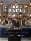 Glamorous Cocktails: Fashionable mixes from iconic London bars Cover Image